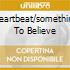 HEARTBEAT/SOMETHING TO BELIEVE