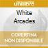 WHITE ARCADES