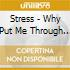 Stress - Why Put Me Through It