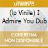 (LP VINILE) I ADMIRE YOU DUB