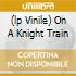 (LP VINILE) ON A KNIGHT TRAIN