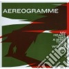 Aereogramme - My Heart Has A Wish That You Would Not G