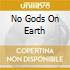 NO GODS ON EARTH