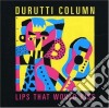 Durutti Column - Lips That Would Kiss