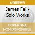 James Fei - Solo Works