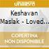 Keshavan Maslak - Loved By Millions