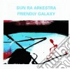 Sun Ra Arkestra - Friendly Galaxy