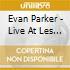 Evan Parker - Live At Les Instants...