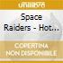 Space Raiders - Hot Cakes