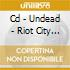 CD - UNDEAD - RIOT CITY YEARS