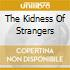 THE KIDNESS OF STRANGERS