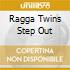 RAGGA TWINS STEP OUT
