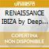 RENAISSANCE IBIZA by Deep Dish