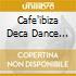 CAFE'IBIZA DECA DANCE (3CD)