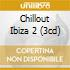 CHILLOUT IBIZA 2 (3CD)