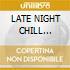 LATE NIGHT CHILL (3CDx1)
