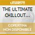 THE ULTIMATE CHILLOUT CLASS. (6CDx1)