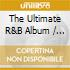 Various - The Ultimate R&B Album