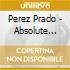 Perez Prado - Absolute Best Perez Prado Y Su Orquesta Mambo