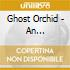 Ghost Orchid - An Introduction To Evp