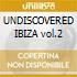 UNDISCOVERED IBIZA vol.2