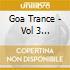 GOA TRANCE - VOL 3 (PSYCHEDELIC & PROGRESSIV E DANCE MUSIC)