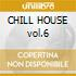 CHILL HOUSE vol.6