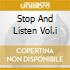 STOP AND LISTEN VOL.I