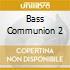 BASS COMMUNION 2