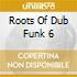 Roots Of Dub Funk 6