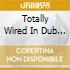 TOTALLY WIRED IN DUB VOL.2