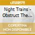 Night Trains - Obstruct The Doors Cause Delay & Be Dangerous