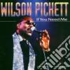 Wilson Pickett - If You Need Me