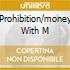 PROHIBITION/MONEY WITH M