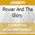 POWER AND THE GLORY