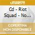 CD - RIOT SQUAD - NO POTENTIAL THREAT