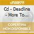 CD - DEADLINE - MORE TO IT...
