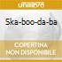 SKA-BOO-DA-BA