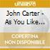 John Carter - As You Like It Vol. 1