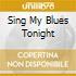 SING MY BLUES TONIGHT