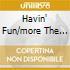 HAVIN' FUN/MORE THE BEST