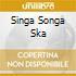 SINGA SONGA SKA