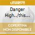 DANGER HIGH../THIS TIME..