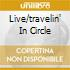 LIVE/TRAVELIN' IN CIRCLE