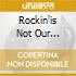 ROCKIN'IS NOT OUR BUSINES
