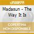 Madasun - The Way It Is