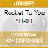 ROCKET TO YOU 93-03