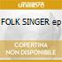 FOLK SINGER ep