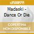 Madaski - Dance Or Die