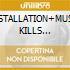 INSTALLATION+MUSIC KILLS (2CDx1)